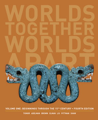 Worlds Together, Worlds Apart A History of the World: Beginnings Through the Fifteenth Century Fourth Edition  Volume 1