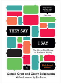 """They Say / I Say"" The Moves That Matter in Academic Writing High School Third Edition"
