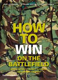 How to Win on the Battlefield: 25 Key Tactics to Outwit, Outflank and Outfight the Enemy Cover