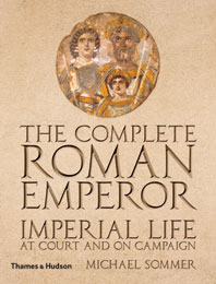 The Complete Roman Emperor: Imperial Life at Court and on Campaign Cover