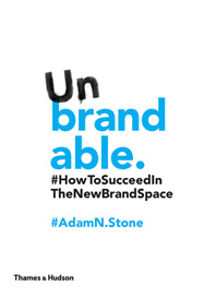 Unbrandable: How to Succeed in the New Brand Space Cover