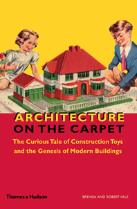 Architecture on the Carpet: The Curious Tale of Construction Toys and the Genesis of Modern Buildings Cover