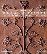 The Majesty of Mughal Decoration: The Art and Architecture of Islamic India Cover