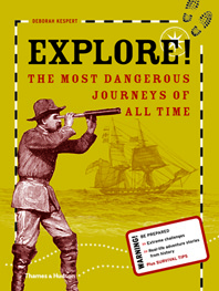 Explore!: The most dangerous journeys of all time Cover