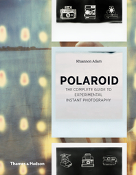 Polaroid: The Complete Guide to Experimental Instant Photography Cover