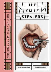 The Smile Stealers: The Fine and Foul Art of Dentistry Cover