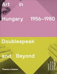 Art in Hungary 1956-1980: Doublespeak and Beyond Cover