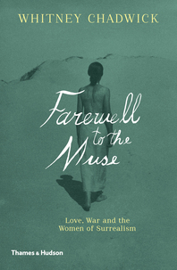 Farewell to the Muse: Love, War and the Women of Surrealism Cover