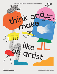 Think and Make Like an Artist: Art Activities for Creative kids Cover