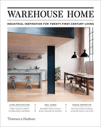Warehouse Home: Industrial Inspiration for Twenty-First-Century Living Cover