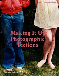 Making It Up: Photographic Fictions Cover