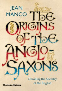 The Origins of the Anglo-Saxons: Decoding the Ancestry of the English Cover