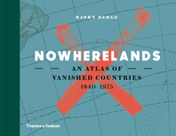 Nowherelands: An Atlas of Vanished Countries 1840-1975 Cover