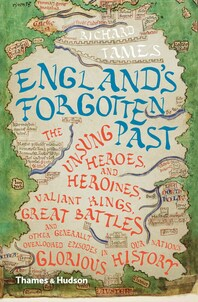 England's Forgotten Past: The Unsung Heroes and Heroines, Valiant Kings, Great Battles and Other Generally Overlooked Episodes in That Nation's Glorious History Cover