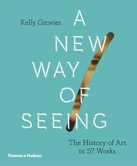 A New Way of Seeing: The History of Art in 57 Works Cover
