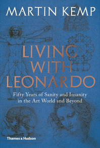 Living with Leonardo: Fifty Years of Sanity and Insanity in the Art World and Beyond Cover