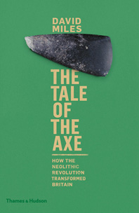 The Tale of the Axe: How the Neolithic Revolution Transformed Britain Cover