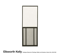 Ellsworth Kelly: Catalogue Raisonn of Paintings, Reliefs, and Sculpture: Vol. 1, 1940-1953 Cover