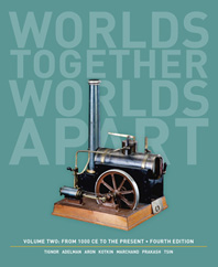 Worlds Together, Worlds Apart A History of the World: From 1000 CE to the Present Fourth Edition  Volume 2