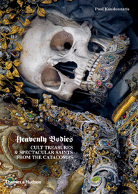 Heavenly Bodies: Cult Treasures and Spectacular Saints from the Catacombs Cover