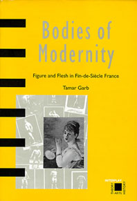 Bodies of Modernity: Figure and Flesh in Fin-de-Siécle France Cover