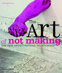 The Art of Not Making: The New Artist/Artisan Relationship Cover
