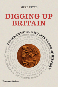 Digging Up Britain: Ten Discoveries, a Million Years of History Cover