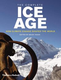 The Complete Ice Age: How Climate Change Shaped the World Cover
