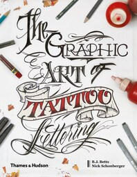 The Graphic Art of Tattoo Lettering: A Visual Guide to Contemporary Styles and Designs Cover