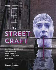 Street Craft: Yarnbombing, Guerilla Gardening, Light Tagging, Lace Graffiti and More Cover
