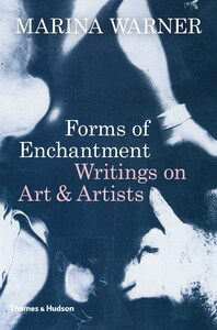 Forms of Enchantment: Writings on Art and Artists Cover