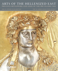 Arts of the Hellenized East: Precious Metalwork and Gems of the Pre-Islamic Era Cover