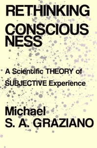 Rethinking Consciousness by Michael S. A. Graziano