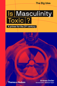 Is Masculinity Toxic?: A Primer for the 21st Century Cover
