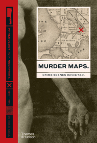 Murder Maps: Crime Scenes Revisited. Phrenology to Fingerprint. 1811-1911 Cover