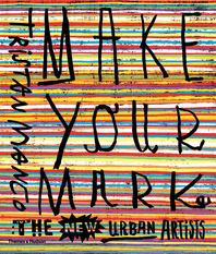 Make Your Mark: The New Urban Artists Cover