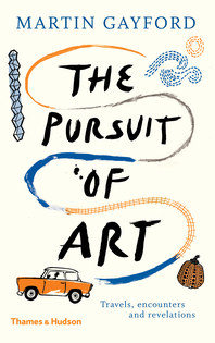 The Pursuit of Art: Travels, Encounters and Revelations Cover