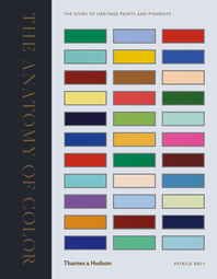The Anatomy of Color: The Story of Heritage Paints & Pigments Cover