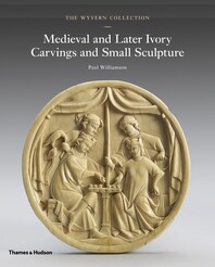 The Wyvern Collection: Medieval and Later Ivory Carvings and Small Sculpture Cover