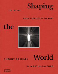 Shaping the World: Sculpture from Prehistory to Now Cover