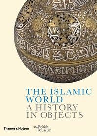 The Islamic World: A History in Objects Cover