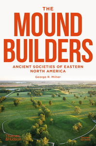 The Moundbuilders: Ancient Societies of Eastern North America: Second Edition Cover