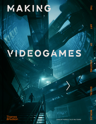 Making Videogames: The Art of Creating Digital Worlds Cover