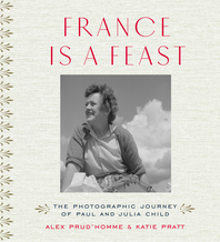 France is a Feast: The Photographic Journey of Paul and Julia Child Cover