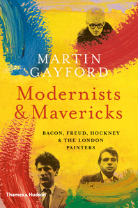 Modernists and Mavericks: Bacon, Freud, Hockney and the London Painters Cover