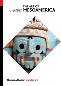 The Art of Mesoamerica: From Olmec to Aztec Cover