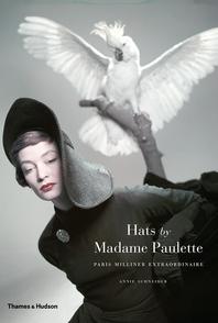 Hats by Madame Paulette: Paris Milliner Extraordinaire Cover