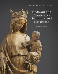 The Wyvern Collection: Medieval and Renaissance Sculpture and Metalwork Cover