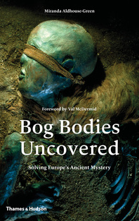 Bog Bodies Uncovered: Solving Europe's Ancient Mystery Cover