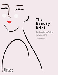 The Beauty Brief: An Insider's Guide to Skincare Cover